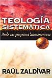 Teología Sistemática Desde Una Perspectiva Latinoamericana: Desde Uno Perspectiva Latinoamericana