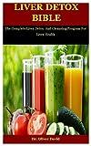 Liver Detox Bible: The Complete Liver Detox And Cleansing Program For Liver Health