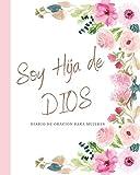 Soy Hija de DIOS Diario de Oración para Mujeres: Diario de Estudio De La Biblia: Libreta Para Apuntes Cristianos Cuaderno Para Iglesia. Regalos Cristianos para Madres