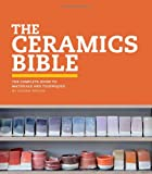 CERAMICS BIBLE: The Complete Guide to Materials and Techniques (Ceramics Book, Ceramics Tools Book, Ceramics Kit Book)