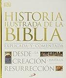 Historia ilustrada de la Biblia: Explicada y comentada. Desde la creación hasta la resurrección (Grandes Obras)