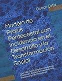 Modelo de Praxis Pentecostal con Incidencia en el Desarrollo y la Transformación Social: Iglesia de Dios Evangelio completo de Guatemala, Colonia la ... Seminario Teológico Pentecostal)
