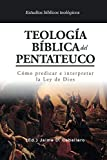 Teologia Biblica del Pentateuco: Como predicar e interpretar la Ley de Dios: 1 (Estudios Bíblicos Teologicos)