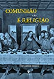 Comunhão não é religião (Portuguese Edition)