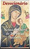 Devocionário Católico: NOSSA SENHORA DO PERPÉTUO SOCORRO (Portuguese Edition)