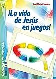 ¡La vida de Jesús en juegos! (Recursos de pastoral nº 41)