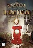La ciudad desolada: El hogar de Miss Peregrine para niños peculiares 2 (Crossbooks)