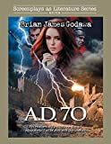 A. D. 70: An Historical Epic Movie Script About the Fall of Ancient Jerusalem: 9 (Screenplays as Literature Series)