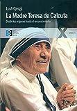 Madre Teresa De Calcuta (EE): Desde los orígenes hasta el reconocimiento: 13 (100XUNO)