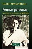 Formar personas: la teología de la educación de Edith Stein: 250 (ESTUDIOS Y ENSAYOS)
