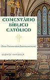 Comentário Bíblico Católico George Haydock: (Novo Testamento e Deuterocanônicos) (Portuguese Edition)