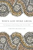 When God Spoke Greek: The Septuagint and the Making of the Christian Bible