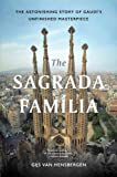 SAGRADA FAMILIA: The Astonishing Story of Gaudí's Unfinished Masterpiece