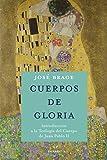 Cuerpos De Gloria. Teologia Del Cuerpo J: Introducción a la Teología del Cuerpo de Juan Pablo II (Mundo y cristianismo)