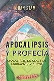 Apocalipsis y profecía: Apocalipsis en clave de adoración y culto