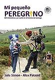 Mi Pequeño Peregrino: 825 Kilómetros y un sueño en el Camino de Santiago