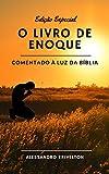O LIVRO DE ENOQUE COMENTADO À LUZ DA BÍBLIA (Portuguese Edition)