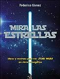 Mira Las Estrellas: Ideas y recursos para ver Star Wars en clave evangélica (Renueva T)