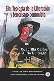 Eln: Teología de la Liberación y terrorismo comunista: Cuadrilla Carlos Alirio Buitrago: 11 (Historia del conflicto armado en Colombia)