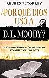 ¿Por qué Dios usó a D. L. Moody? - El Secreto Espiritual del más grande Evangelista del siglo XIX: Version ampliada y adaptada incluye Guía de Estudio