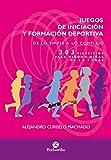 Juegos de iniciación y formación deportiva: 303 ejercicios para niños y niñas de 4 a 7 años (Educación Física nº 1)