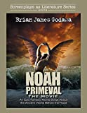 Noah Primeval - The Movie: An Epic Fantasy Movie Script About the Ancient World Before the Flood: 8 (Screenplays as Literature Series)