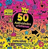50 Actividades Cristianas para niñas de 8 a 11 años: Libro de actividades para niños cristianos